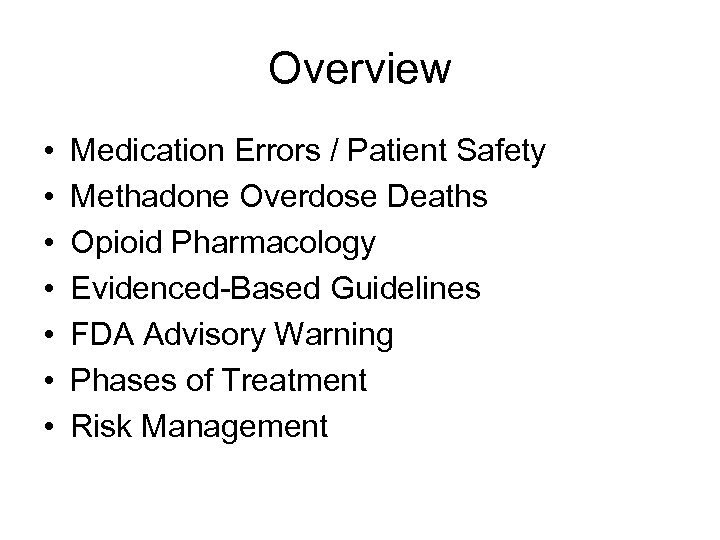 Overview • • Medication Errors / Patient Safety Methadone Overdose Deaths Opioid Pharmacology Evidenced-Based