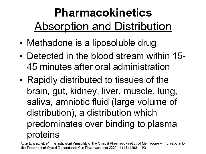 Pharmacokinetics Absorption and Distribution • Methadone is a liposoluble drug • Detected in the