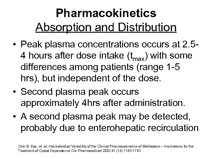 Pharmacokinetics Absorption and Distribution • Peak plasma concentrations occurs at 2. 54 hours after