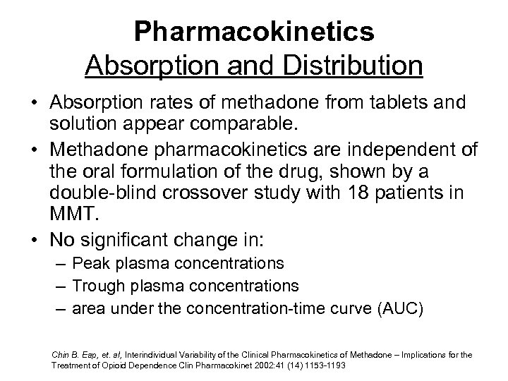 Pharmacokinetics Absorption and Distribution • Absorption rates of methadone from tablets and solution appear