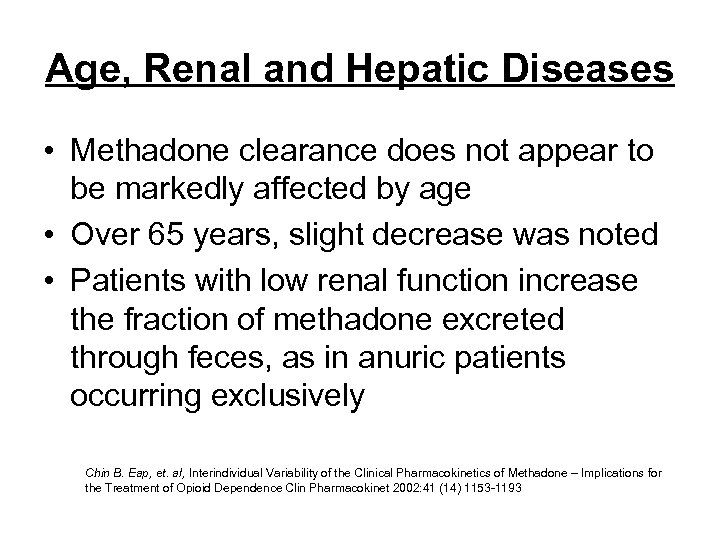 Age, Renal and Hepatic Diseases • Methadone clearance does not appear to be markedly