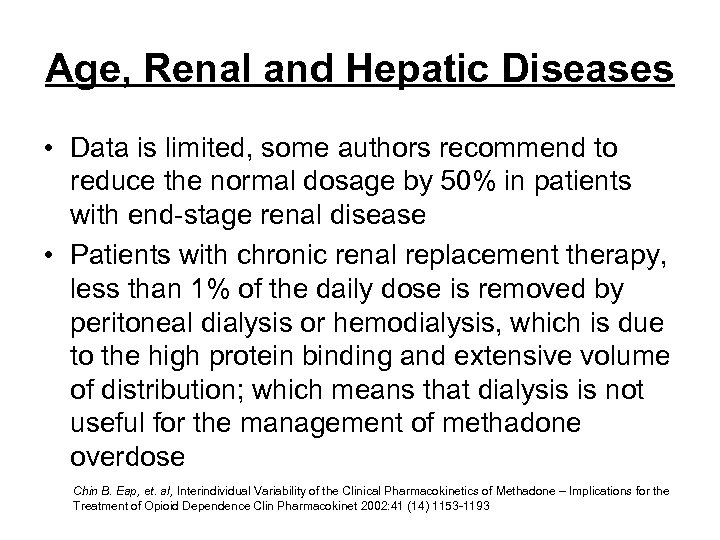 Age, Renal and Hepatic Diseases • Data is limited, some authors recommend to reduce