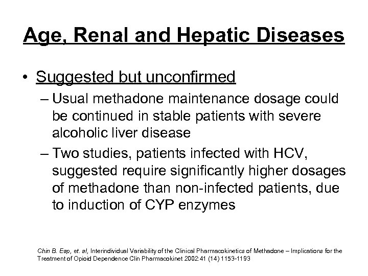Age, Renal and Hepatic Diseases • Suggested but unconfirmed – Usual methadone maintenance dosage