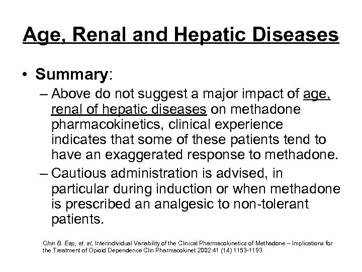 Age, Renal and Hepatic Diseases • Summary: – Above do not suggest a major