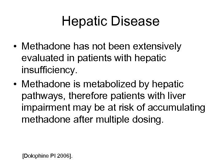 Hepatic Disease • Methadone has not been extensively evaluated in patients with hepatic insufficiency.