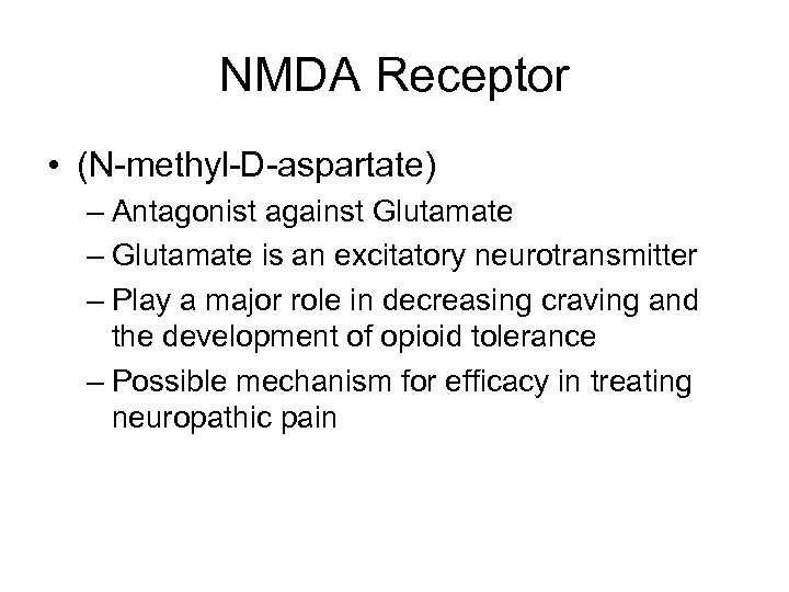 NMDA Receptor • (N-methyl-D-aspartate) – Antagonist against Glutamate – Glutamate is an excitatory neurotransmitter