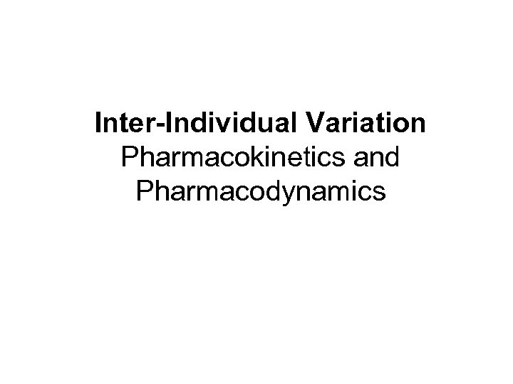Inter-Individual Variation Pharmacokinetics and Pharmacodynamics