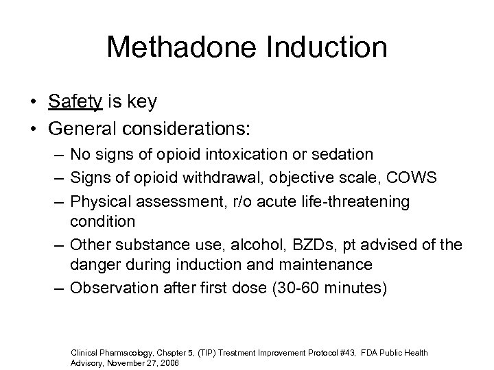 Methadone Induction • Safety is key • General considerations: – No signs of opioid