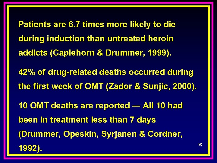 Patients are 6. 7 times more likely to die during induction than untreated heroin