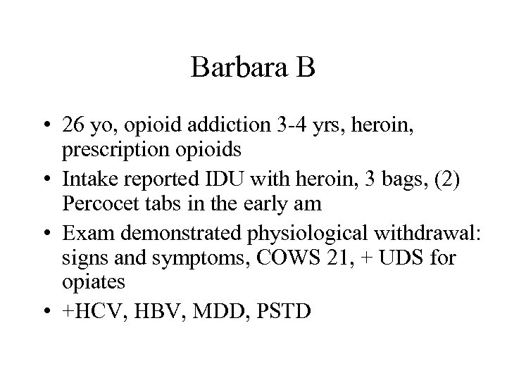 Barbara B • 26 yo, opioid addiction 3 -4 yrs, heroin, prescription opioids •