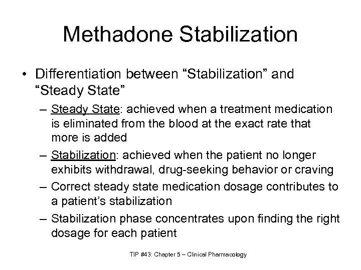 """Methadone Stabilization • Differentiation between """"Stabilization"""" and """"Steady State"""" – Steady State: achieved when"""