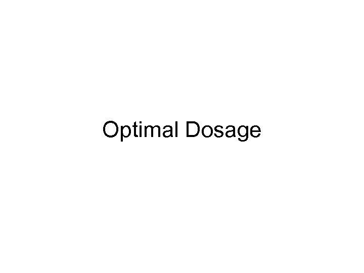 Optimal Dosage