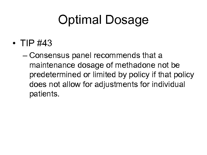 Optimal Dosage • TIP #43 – Consensus panel recommends that a maintenance dosage of