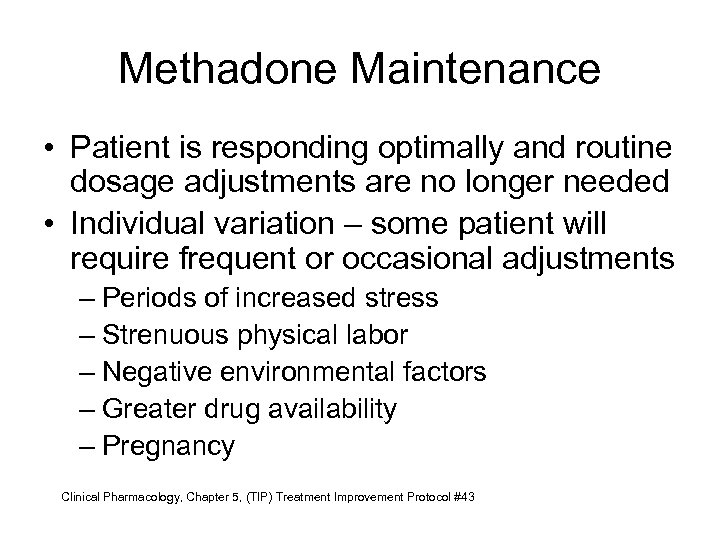 Methadone Maintenance • Patient is responding optimally and routine dosage adjustments are no longer