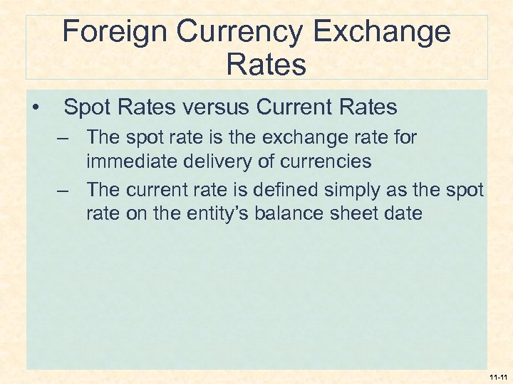Foreign Currency Exchange Rates • Spot Rates versus Current Rates – The spot rate