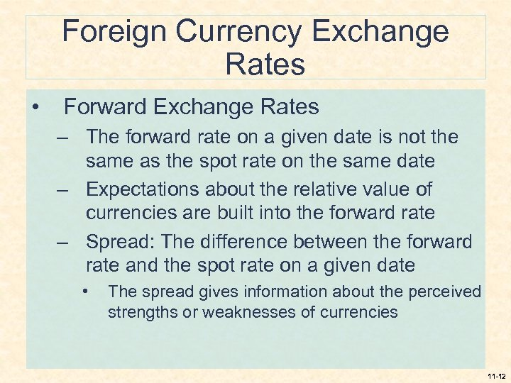Foreign Currency Exchange Rates • Forward Exchange Rates – The forward rate on a