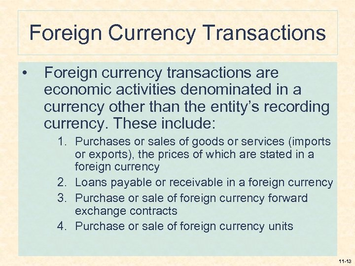 Foreign Currency Transactions • Foreign currency transactions are economic activities denominated in a currency