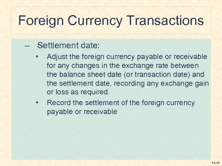 Foreign Currency Transactions – Settlement date: • • Adjust the foreign currency payable or