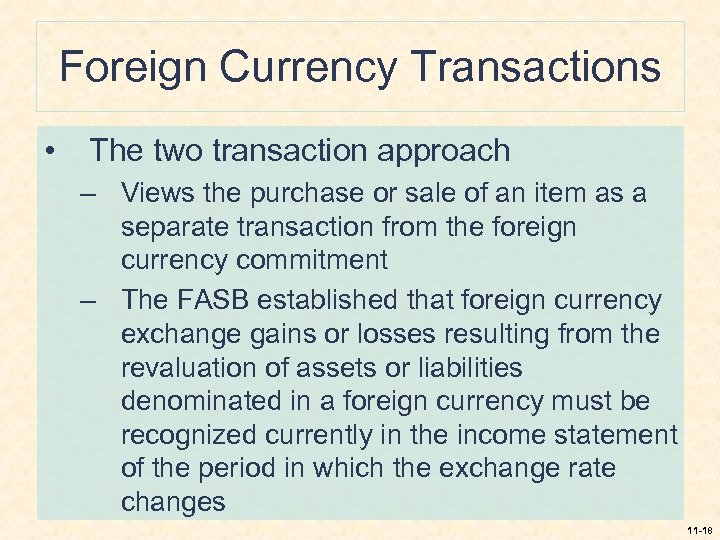 Foreign Currency Transactions • The two transaction approach – Views the purchase or sale
