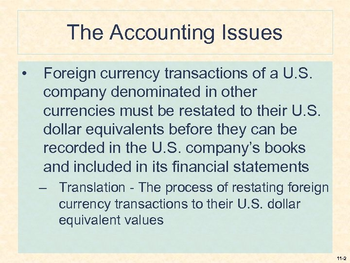 The Accounting Issues • Foreign currency transactions of a U. S. company denominated in