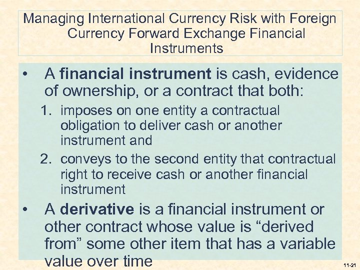 Managing International Currency Risk with Foreign Currency Forward Exchange Financial Instruments • A financial