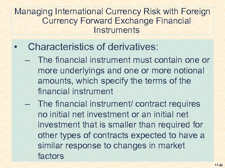 Managing International Currency Risk with Foreign Currency Forward Exchange Financial Instruments • Characteristics of