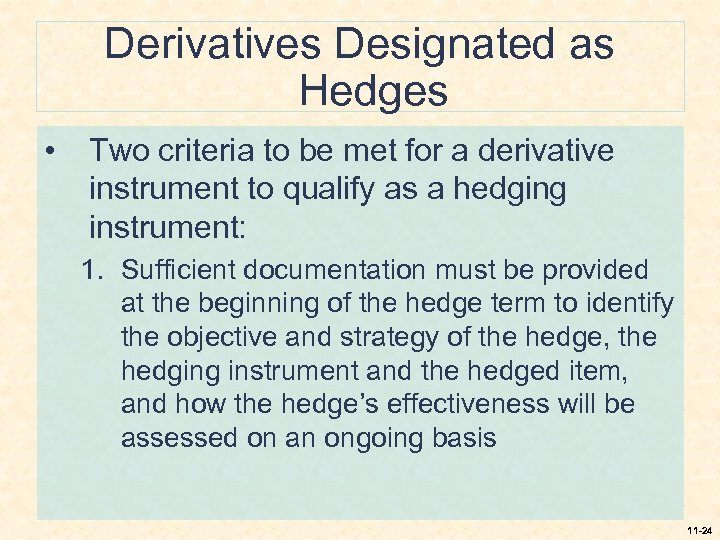 Derivatives Designated as Hedges • Two criteria to be met for a derivative instrument