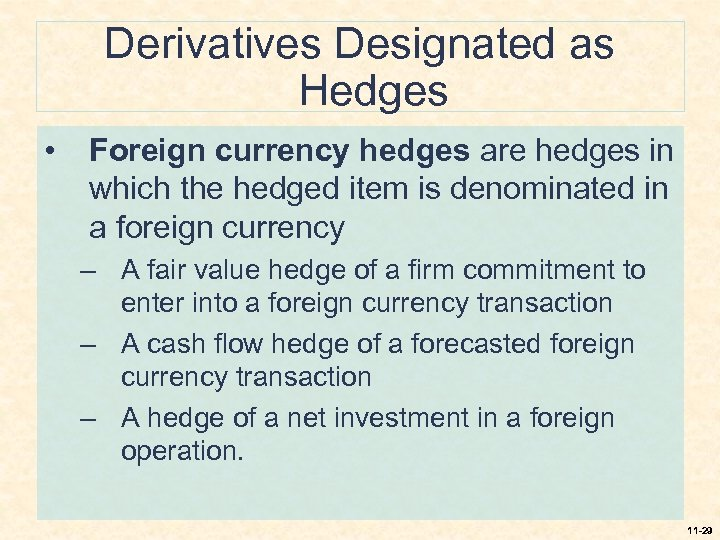 Derivatives Designated as Hedges • Foreign currency hedges are hedges in which the hedged