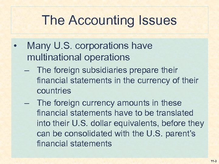 The Accounting Issues • Many U. S. corporations have multinational operations – The foreign