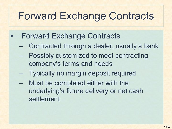 Forward Exchange Contracts • Forward Exchange Contracts – Contracted through a dealer, usually a