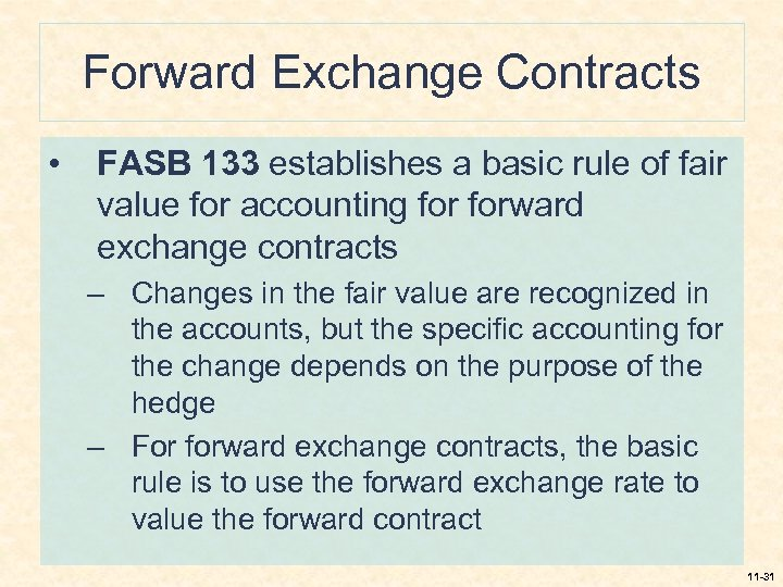 Forward Exchange Contracts • FASB 133 establishes a basic rule of fair value for