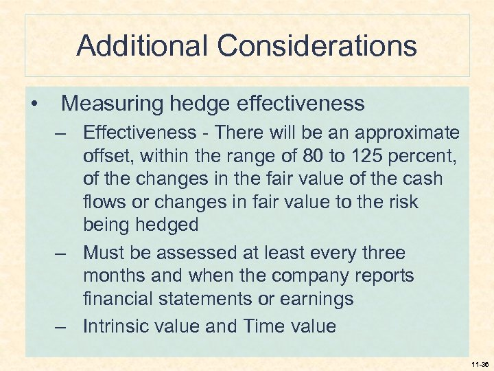 Additional Considerations • Measuring hedge effectiveness – Effectiveness - There will be an approximate