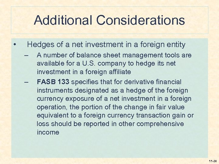 Additional Considerations • Hedges of a net investment in a foreign entity – –