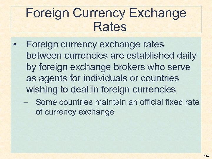 Foreign Currency Exchange Rates • Foreign currency exchange rates between currencies are established daily