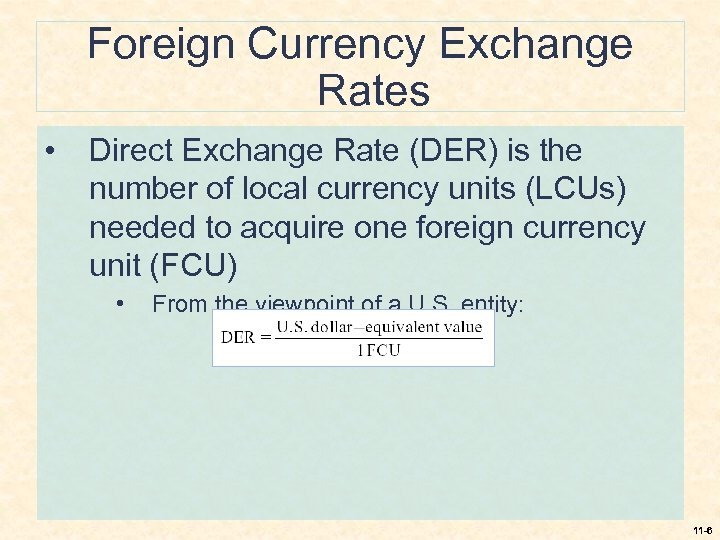 Foreign Currency Exchange Rates • Direct Exchange Rate (DER) is the number of local