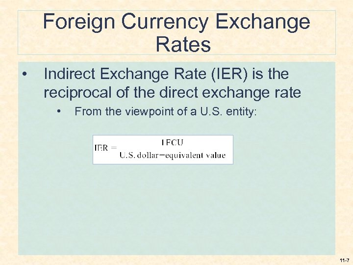 Foreign Currency Exchange Rates • Indirect Exchange Rate (IER) is the reciprocal of the