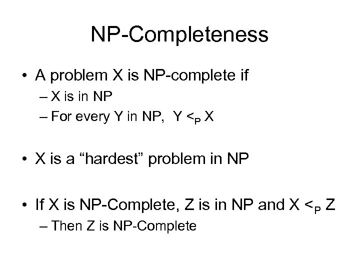 NP-Completeness • A problem X is NP-complete if – X is in NP –