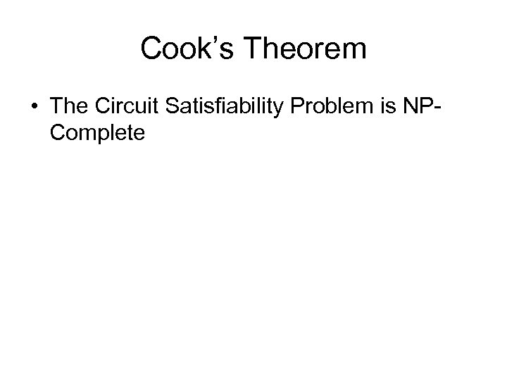 Cook's Theorem • The Circuit Satisfiability Problem is NPComplete