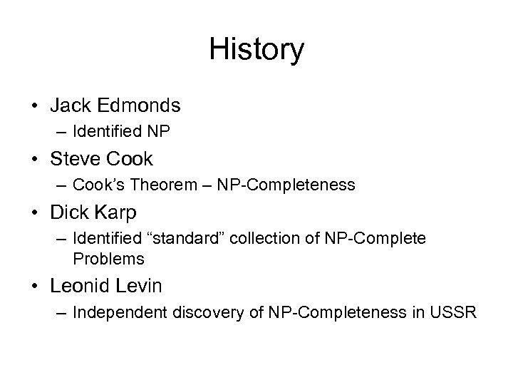 History • Jack Edmonds – Identified NP • Steve Cook – Cook's Theorem –