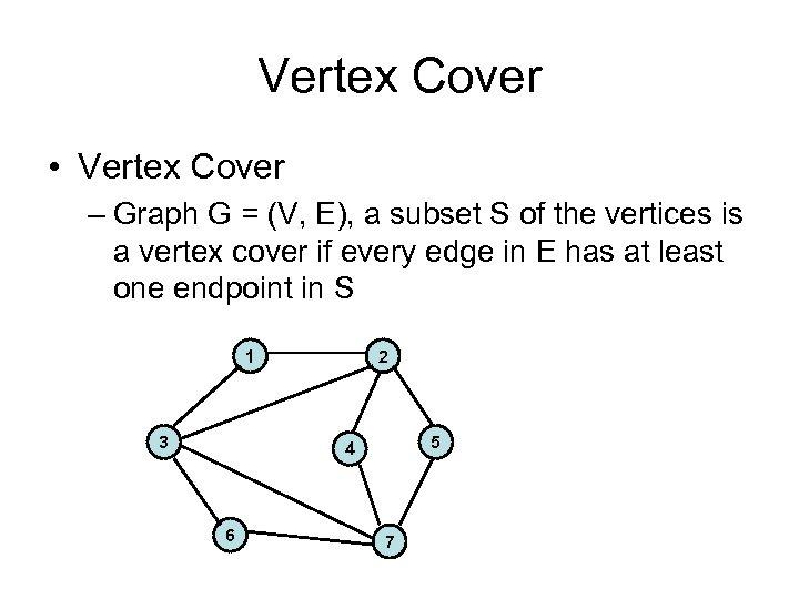 Vertex Cover • Vertex Cover – Graph G = (V, E), a subset S