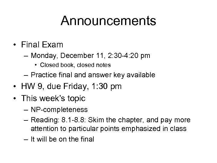 Announcements • Final Exam – Monday, December 11, 2: 30 -4: 20 pm •