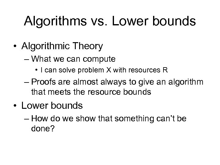 Algorithms vs. Lower bounds • Algorithmic Theory – What we can compute • I