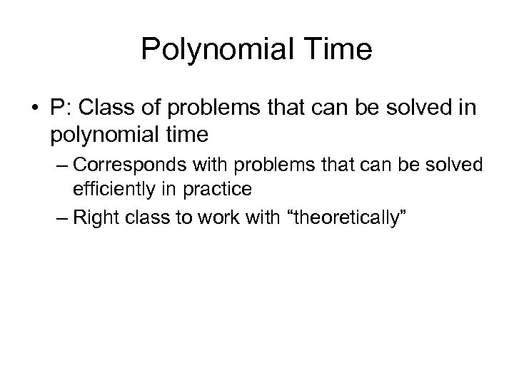 Polynomial Time • P: Class of problems that can be solved in polynomial time
