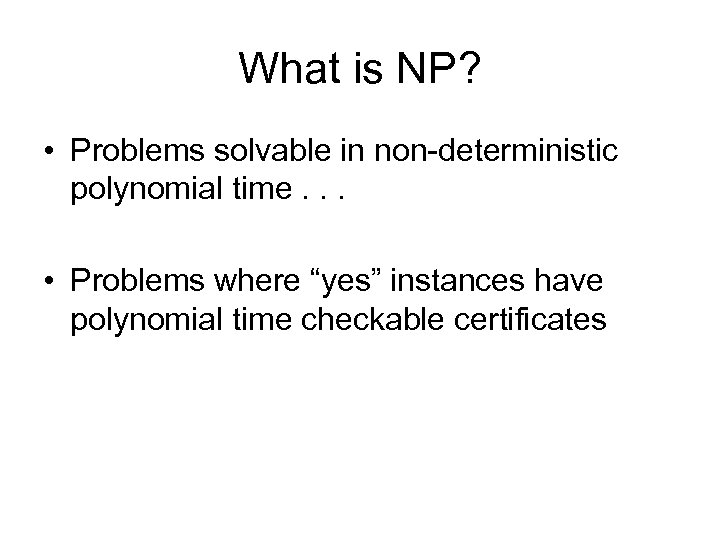 What is NP? • Problems solvable in non-deterministic polynomial time. . . • Problems