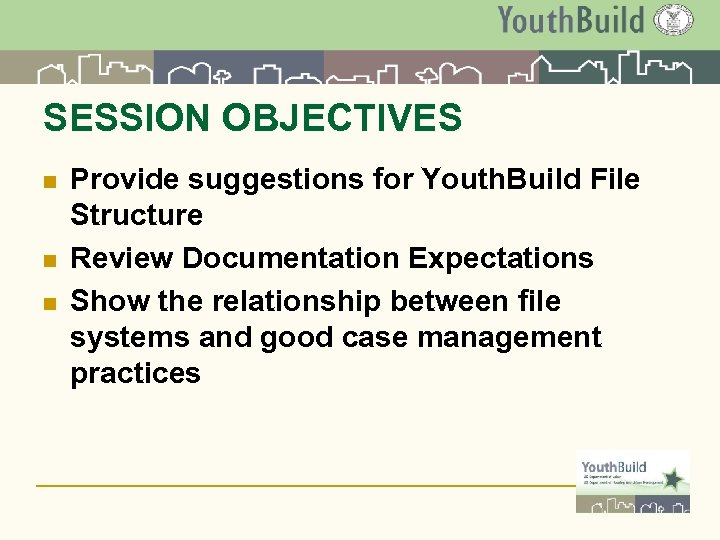SESSION OBJECTIVES n n n Provide suggestions for Youth. Build File Structure Review Documentation