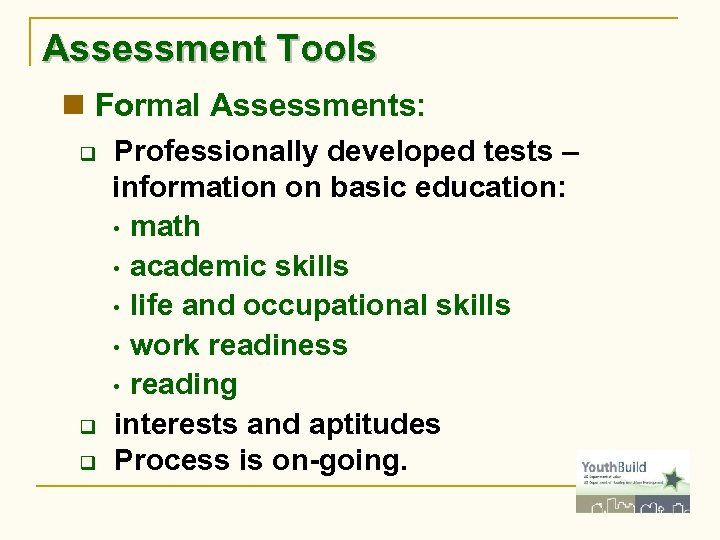 Assessment Tools n Formal Assessments: q q q Professionally developed tests – information on