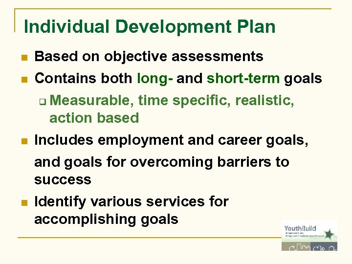 Individual Development Plan n n Based on objective assessments Contains both long- and short-term