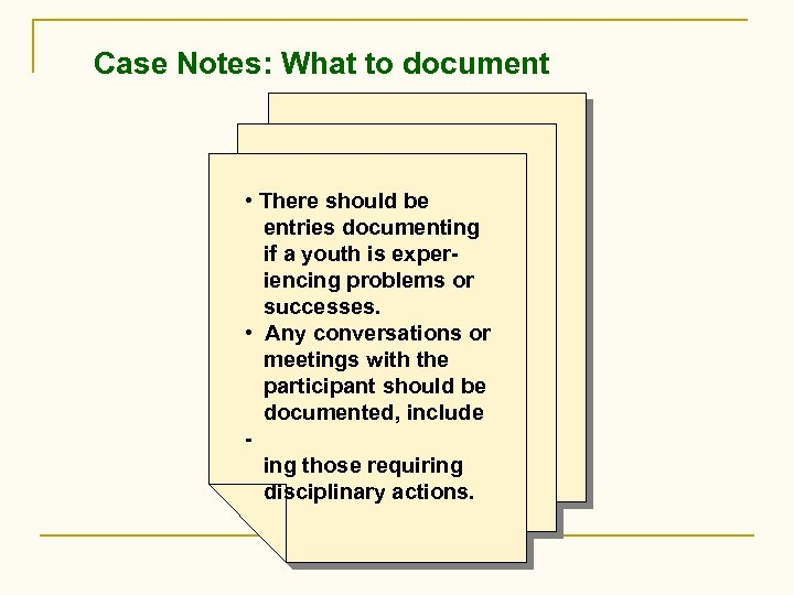 Case Notes: What to document • There should be entries documenting if a youth