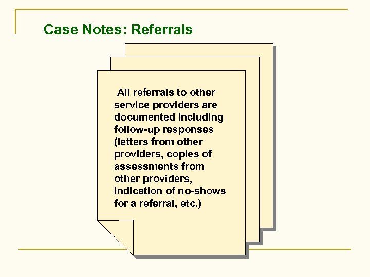 Case Notes: Referrals All referrals to other service providers are documented including follow-up responses