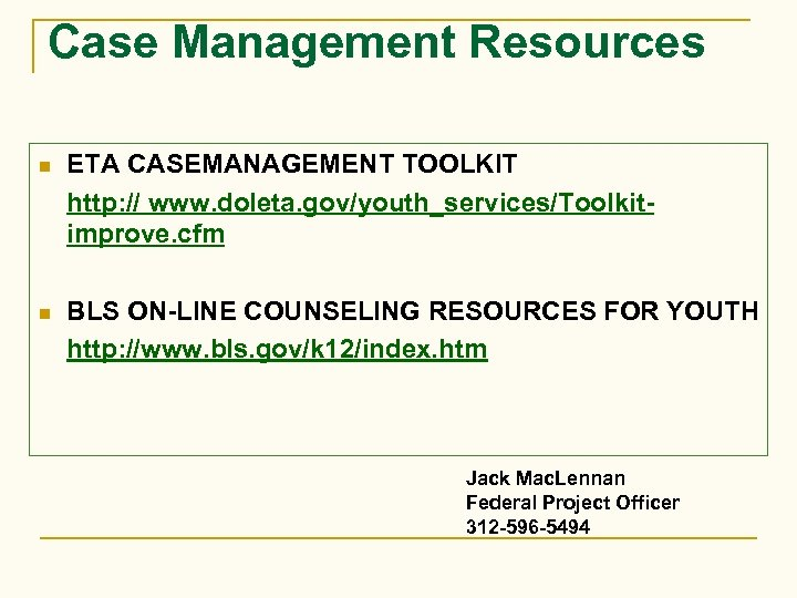 Case Management Resources n ETA CASEMANAGEMENT TOOLKIT http: // www. doleta. gov/youth_services/Toolkitimprove. cfm n